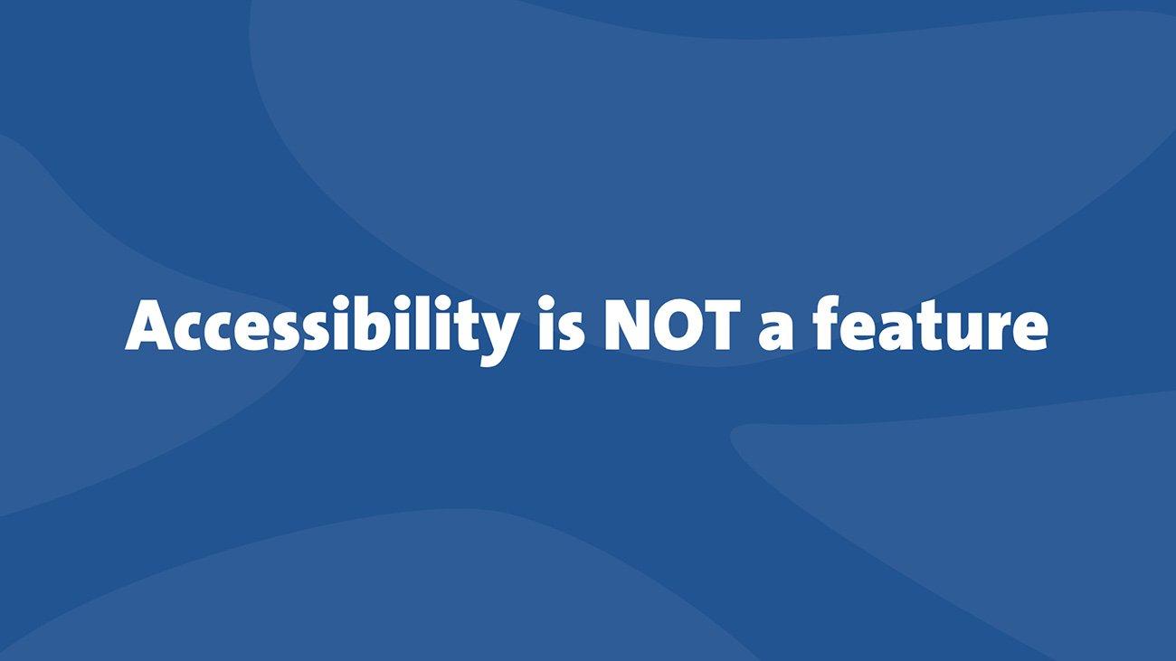 Una cita en inglés que dice:Accessibility Is Not A Feature