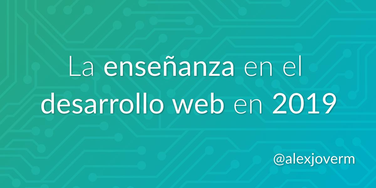 La enseñanza y el Desarrollo Web en 2019