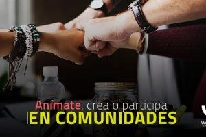 Anímate, crea o participa en comunidades